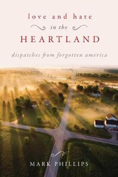 Love and Hate in the Heartland - Mark Phillips