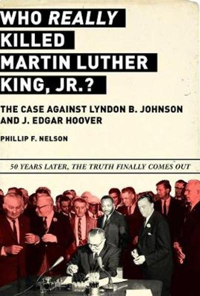 Who REALLY Killed Martin Luther King Jr.? - Phillip F. Nelson