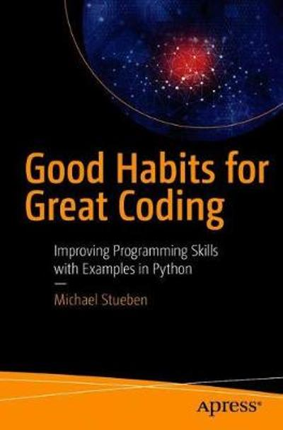 Good Habits for Great Coding - Michael Stueben