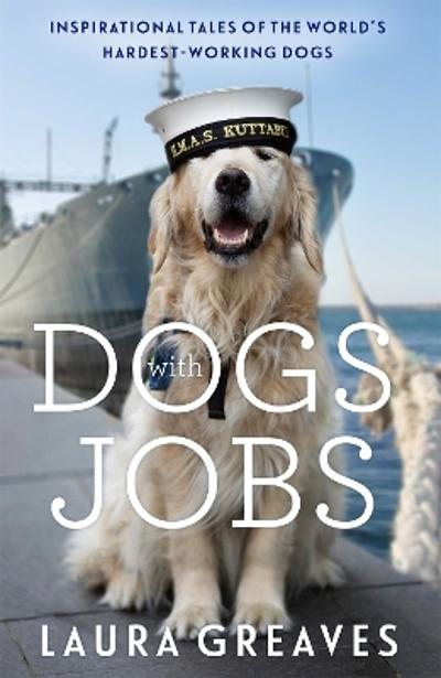 Dogs With Jobs - Laura Greaves