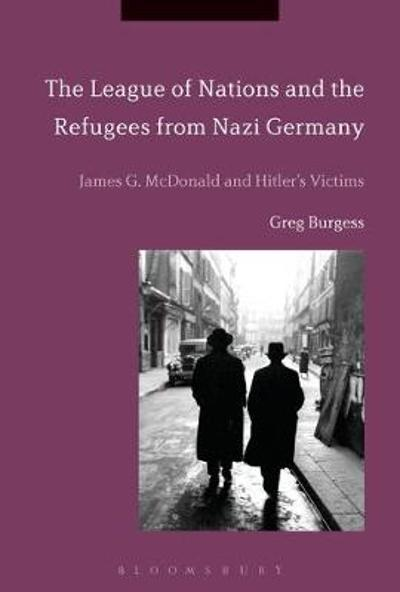 The League of Nations and the Refugees from Nazi Germany - Greg Burgess