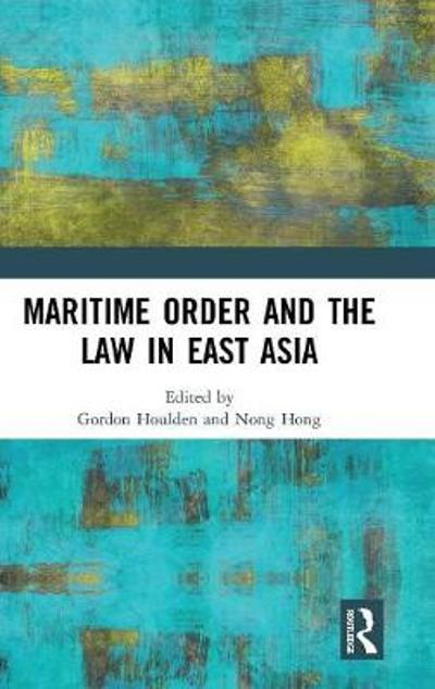 Maritime Order and the Law in East Asia - Nong Hong