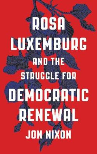 Rosa Luxemburg and the Struggle for Democratic Renewal - Jon Nixon