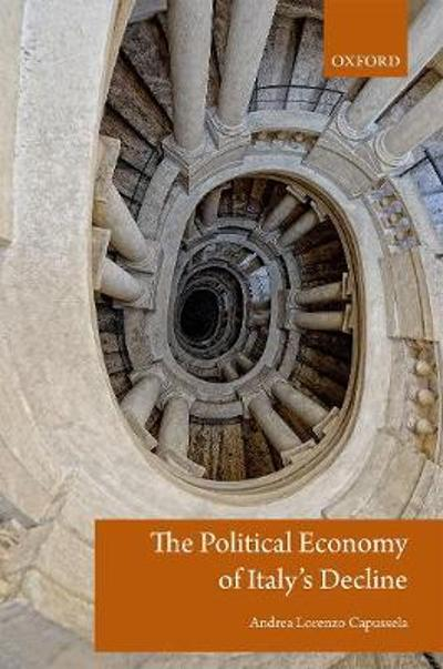 The Political Economy of Italy's Decline - Andrea Capussela