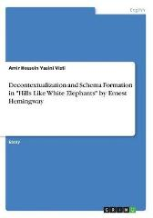 Decontextualization and Schema Formation in Hills Like White Elephants by Ernest Hemingway - Amir Hossein Yasini Visti