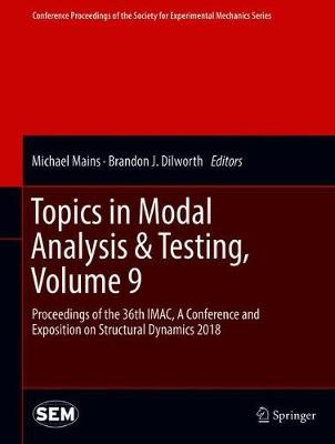 Topics in Modal Analysis & Testing, Volume 9: Proceedings of the 36th IMAC, A Conference and Exposition on Structural Dynamics 2018 - Michael Mains
