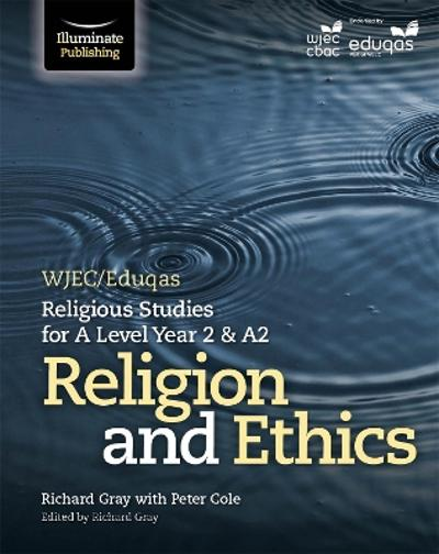 WJEC/Eduqas Religious Studies for A Level Year 2 & A2 - Religion and Ethics - Peter Cole