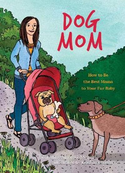 Dog Mom - Christine Amorose Merrill