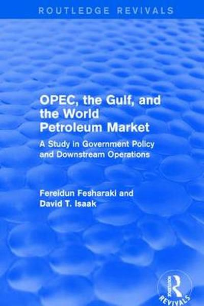 OPEC, the Gulf, and the World Petroleum Market - Fereidun Fesharaki