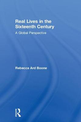 Real Lives in the Sixteenth Century - Rebecca Ard Boone