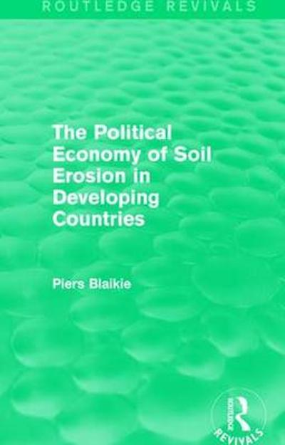 The Political Economy of Soil Erosion in Developing Countries - Piers Blaikie