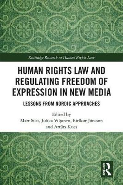 Human Rights Law and Regulating Freedom of Expression in New Media - Mart Susi