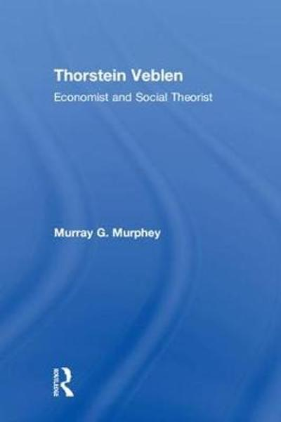 Thorstein Veblen - Murray G. Murphey