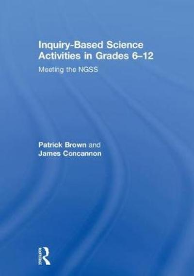 Inquiry-Based Science Activities in Grades 6-12 - Patrick Brown