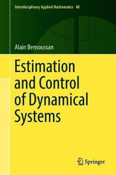 Estimation and Control of Dynamical Systems - Alain Bensoussan