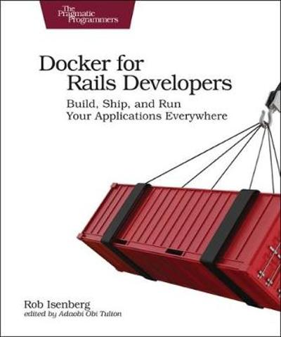 Docker for Rails Developers - Rob Isenberg