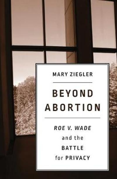 Beyond Abortion - Mary Ziegler