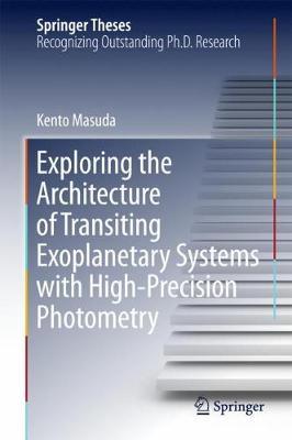 Exploring the Architecture of Transiting Exoplanetary Systems with High-Precision Photometry - Kento Masuda