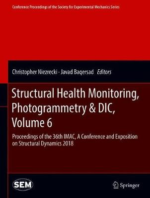Structural Health Monitoring, Photogrammetry & DIC, Volume 6 - Christopher Niezrecki