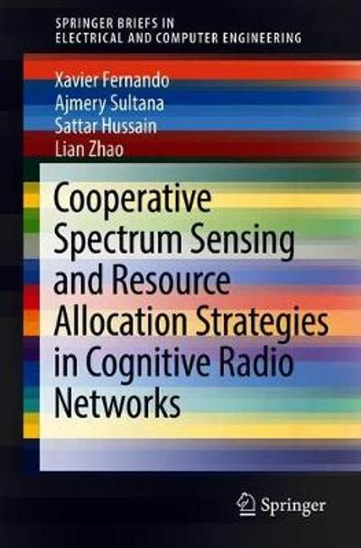 Cooperative Spectrum Sensing and Resource Allocation Strategies in Cognitive Radio Networks - Xavier Fernando