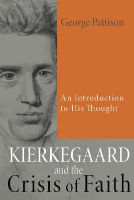 Kierkegaard and the Crisis of Faith - 1640 Professor of Divinity George Pattison