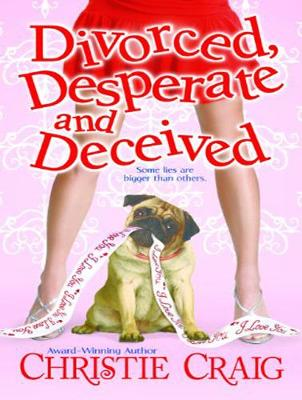 Divorced, Desperate and Deceived - Christie Craig
