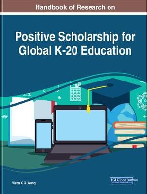 Handbook of Research on Positive Scholarship for Global K-20 Education - Victor C.X. Wang