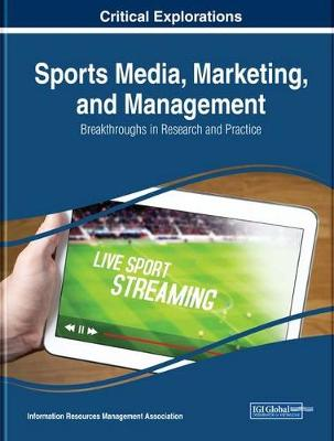 Sports Media, Marketing, and Management: Breakthroughs in Research and Practice - Information Resources Management Association