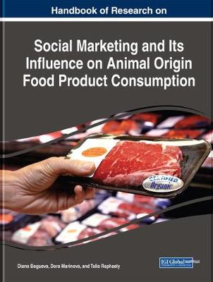 Handbook of Research on Social Marketing and Its Influence on Animal Origin Food Product Consumption - Diana Bogueva