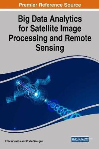 Big Data Analytics for Satellite Image Processing and Remote Sensing - P. Swarnalatha