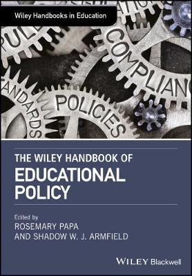 The Wiley Handbook of Educational Policy - Rosemary Papa