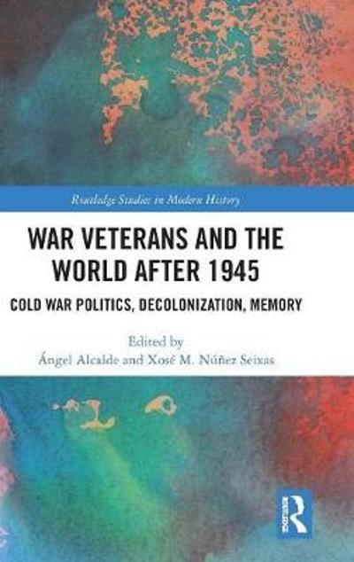 War Veterans and the World after 1945 - Angel Alcalde
