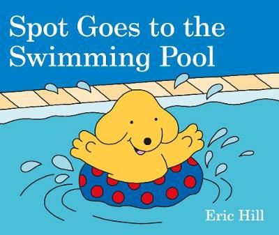 Spot Goes to the Swimming Pool - Eric Hill