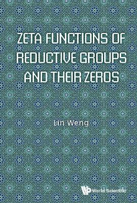 Zeta Functions Of Reductive Groups And Their Zeros - Lin Weng