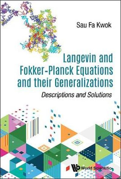 Langevin And Fokker-planck Equations And Their Generalizations: Descriptions And Solutions - Sau Fa Kwok