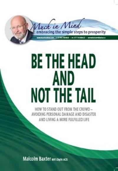 Be The Head and not the Tail - Malcolm Baxter