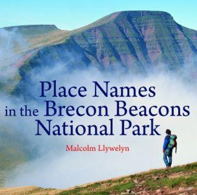 Compact Wales: Place Names in the Brecon Beacons National Park - Malcolm Llywelyn