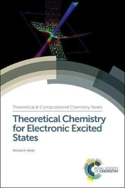 Theoretical Chemistry for Electronic Excited States - Michael A Robb
