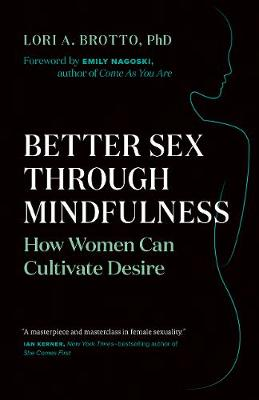 Better Sex Through Mindfulness - Lori A. Brotto