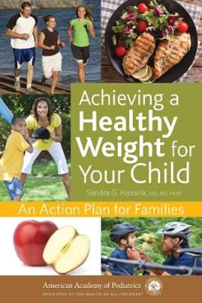 Achieving a Healthy Weight for Your Child - Sandra G. Hassink