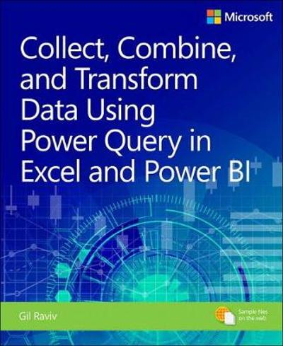 Collect, Combine, and Transform Data Using Power Query in Excel and Power - Gil Raviv