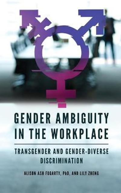 Gender Ambiguity in the Workplace - Alison  Ash Fogarty, Ph.D.