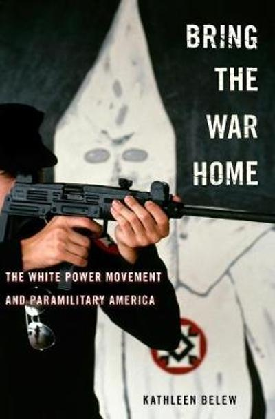 Bring the War Home - Kathleen Belew
