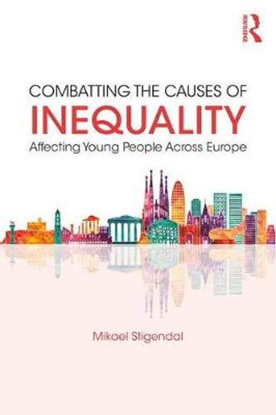 Combatting the Causes of Inequality Affecting Young People Across Europe - Mikael Stigendal