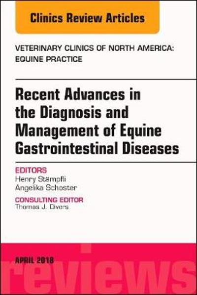 Equine Gastroenterology, An Issue of Veterinary Clinics of North America: Equine Practice - Henry Stampfli