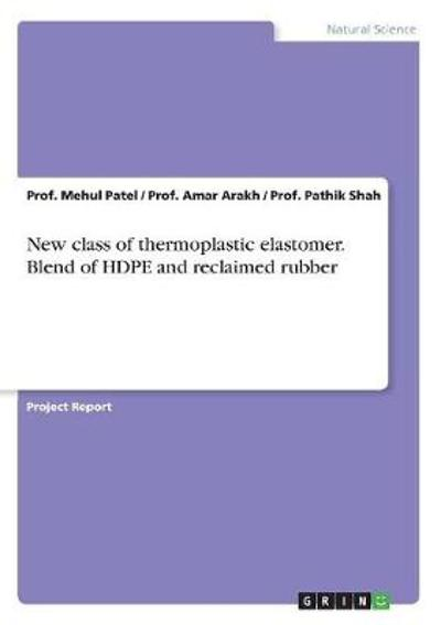 New class of thermoplastic elastomer. Blend of HDPE and reclaimed rubber - Prof Mehul Patel