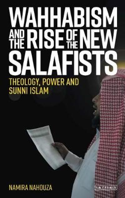 Wahhabism and the Rise of the New Salafists - Namira Nahouza