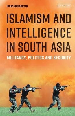 Islamism and Intelligence in South Asia - Prem Mahadevan