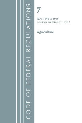 Code of Federal Regulations, Title 07 Agriculture 1940-1949, Revised as of January 1, 2018 - Office Of The Federal Register (U.S.)