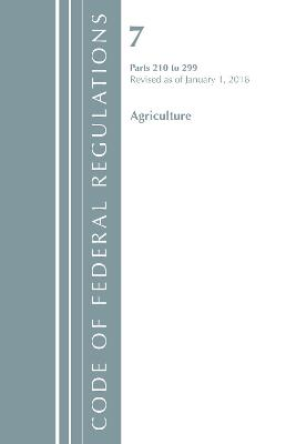 Code of Federal Regulations, Title 07 Agriculture 210-299, Revised as of January 1, 2018 - Office of the Federal Register (U.S.)